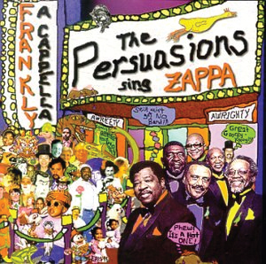 2000  The Persuasions: The Persuasions Sing Zappa - Frankly A Capella