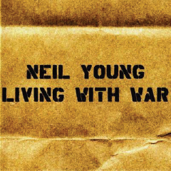 2006  Neil Young: Living With War