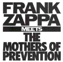1985  Frank Zappa: Frank Zappa Meets The Mothers Of Prevention