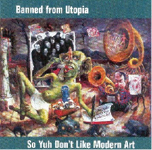 2002  Banned From Utopia:  So Yuh Don't Like Modern Art