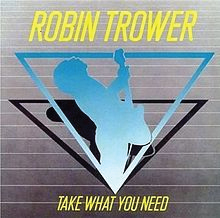 1988 Robin Trower: Take What You Need