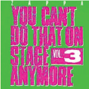 1989  Frank Zappa: You Can't Do That On Stage Anymore Vol 3