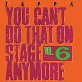 1992  Frank Zappa: You Can't Do That On Stage Anymore Vol 6