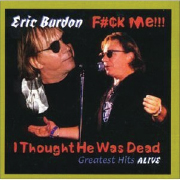 1999  Eric Burdon: F#¢k Me...I Thought He Was Dead!!!